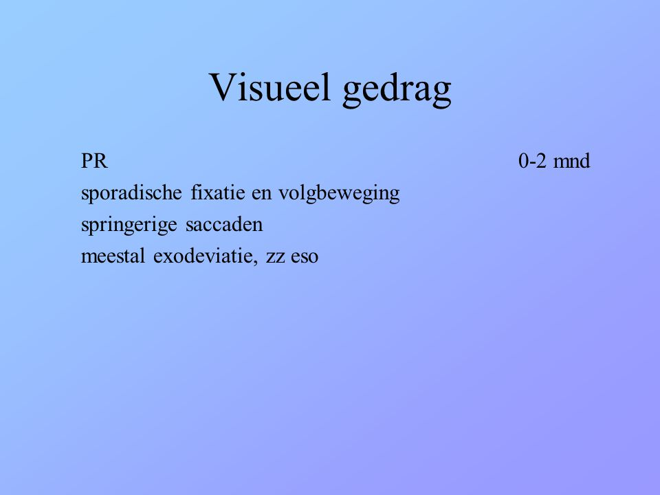 Visueel gedrag PR 0-2 mnd sporadische fixatie en volgbeweging