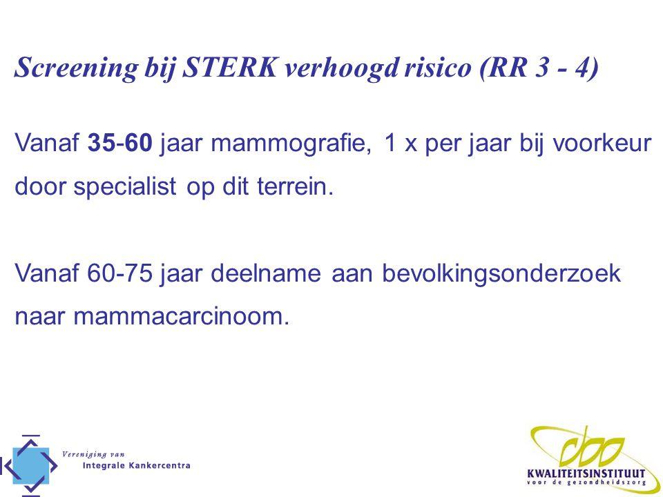 Screening bij STERK verhoogd risico (RR 3 - 4)