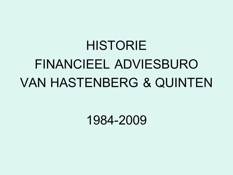 HISTORIE FINANCIEEL ADVIESBURO VAN HASTENBERG & QUINTEN 1984-2009