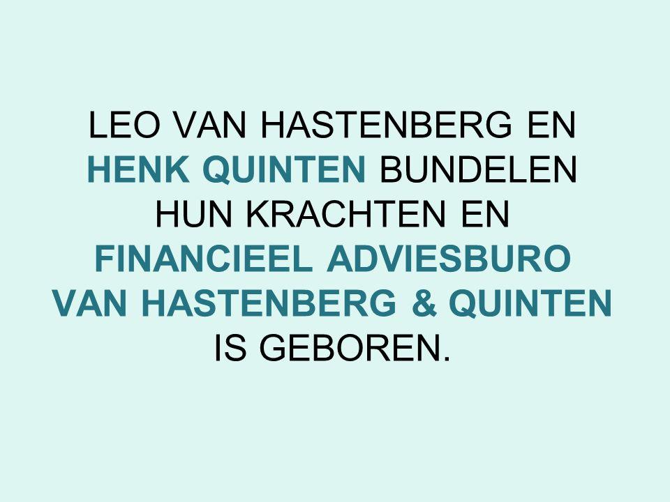 LEO VAN HASTENBERG EN HENK QUINTEN BUNDELEN HUN KRACHTEN EN FINANCIEEL ADVIESBURO VAN HASTENBERG & QUINTEN IS GEBOREN.