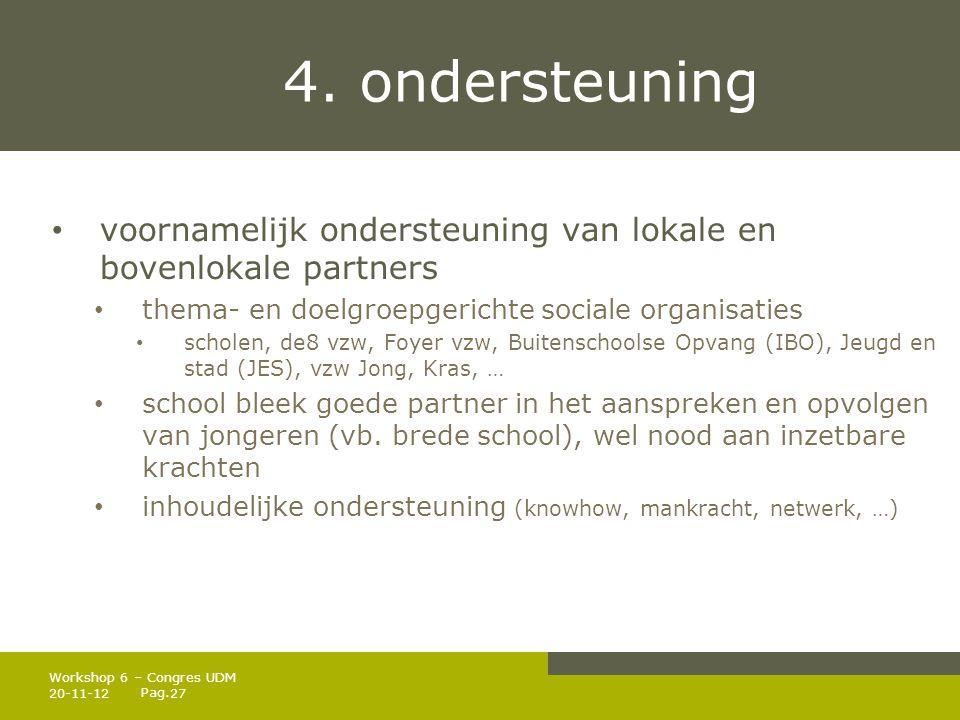 4. ondersteuning voornamelijk ondersteuning van lokale en bovenlokale partners. thema- en doelgroepgerichte sociale organisaties.