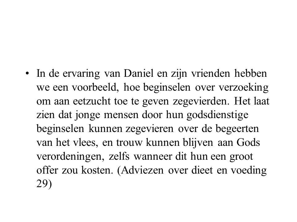 In de ervaring van Daniel en zijn vrienden hebben we een voorbeeld, hoe beginselen over verzoeking om aan eetzucht toe te geven zegevierden.