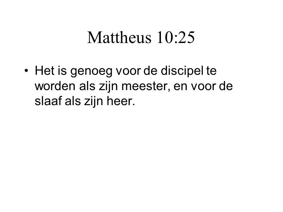 Mattheus 10:25 Het is genoeg voor de discipel te worden als zijn meester, en voor de slaaf als zijn heer.