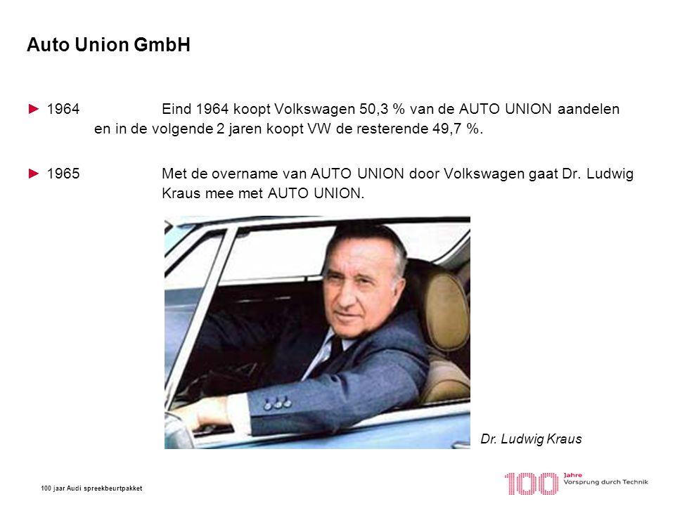 Auto Union GmbH 1964 Eind 1964 koopt Volkswagen 50,3 % van de AUTO UNION aandelen en in de volgende 2 jaren koopt VW de resterende 49,7 %.