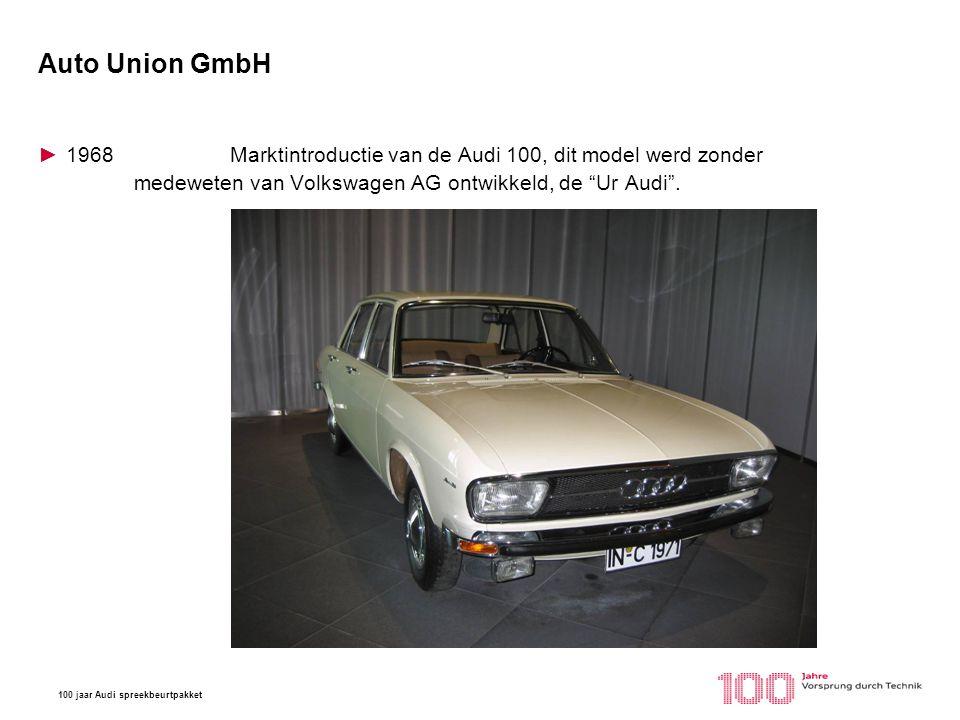 Auto Union GmbH 1968 Marktintroductie van de Audi 100, dit model werd zonder medeweten van Volkswagen AG ontwikkeld, de Ur Audi .
