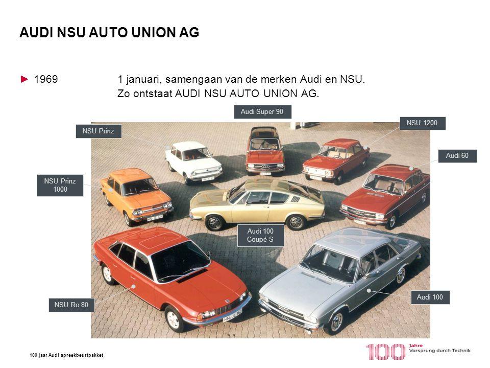 AUDI NSU AUTO UNION AG 1969 1 januari, samengaan van de merken Audi en NSU. Zo ontstaat AUDI NSU AUTO UNION AG.