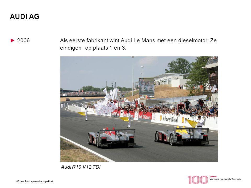 AUDI AG 2006 Als eerste fabrikant wint Audi Le Mans met een dieselmotor. Ze eindigen op plaats 1 en 3.