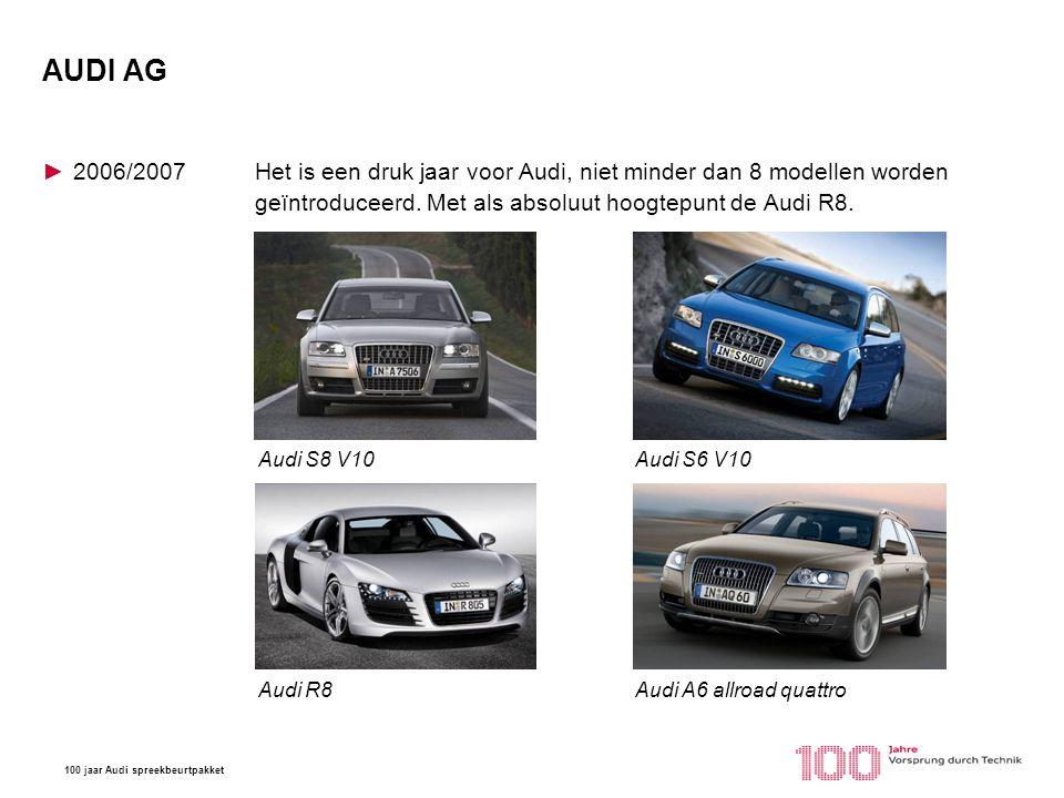 AUDI AG 2006/2007 Het is een druk jaar voor Audi, niet minder dan 8 modellen worden geïntroduceerd. Met als absoluut hoogtepunt de Audi R8.
