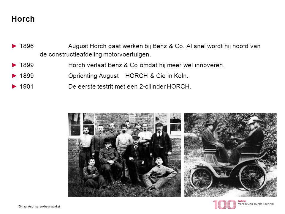 Horch 1896 August Horch gaat werken bij Benz & Co. Al snel wordt hij hoofd van de constructieafdeling motorvoertuigen.