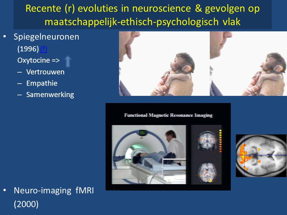 Recente (r) evoluties in neuroscience & gevolgen op maatschappelijk-ethisch-psychologisch vlak