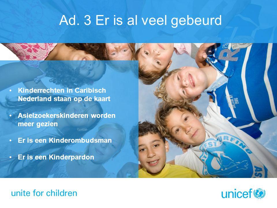 Ad. 3 Er is al veel gebeurd Kinderrechten in Caribisch Nederland staan op de kaart. Asielzoekerskinderen worden meer gezien.