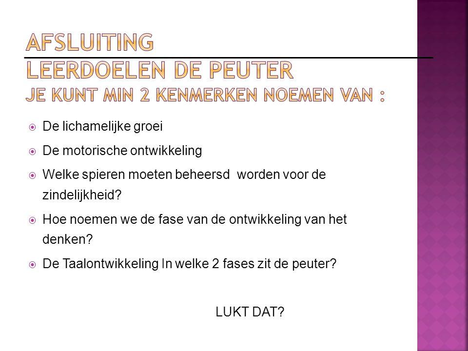 AFSLUITING Leerdoelen De Peuter je kunt min 2 kenmerken noemen van :