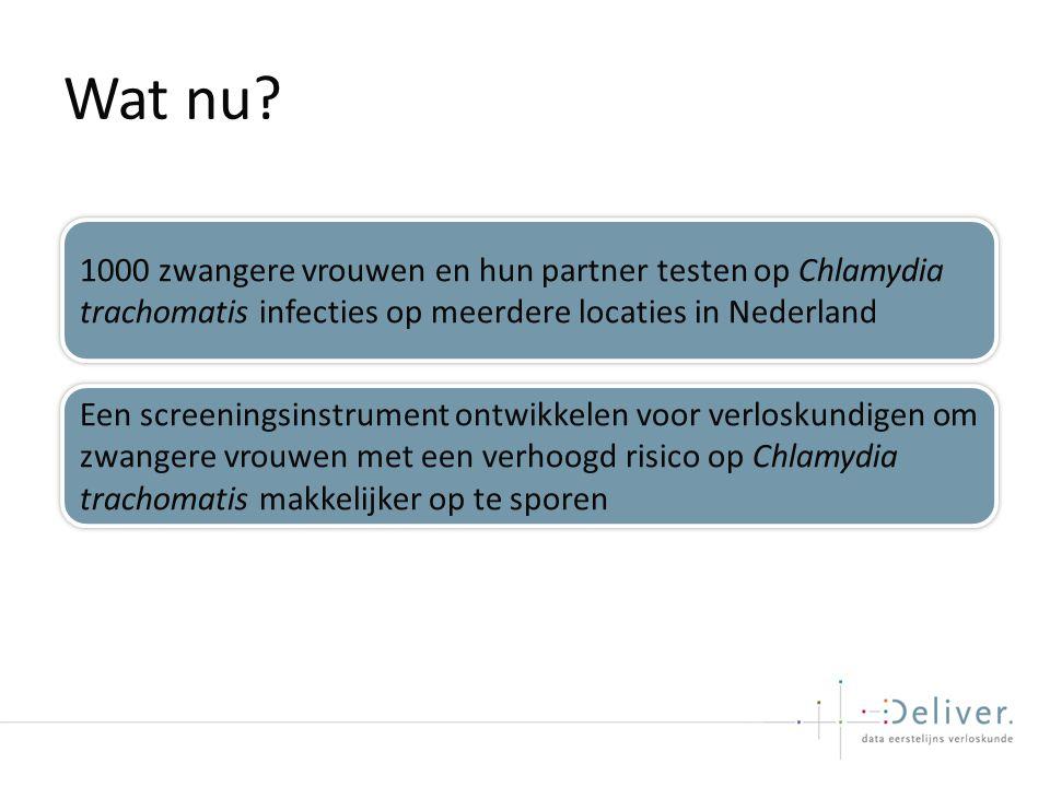 Wat nu 1000 zwangere vrouwen en hun partner testen op Chlamydia trachomatis infecties op meerdere locaties in Nederland.