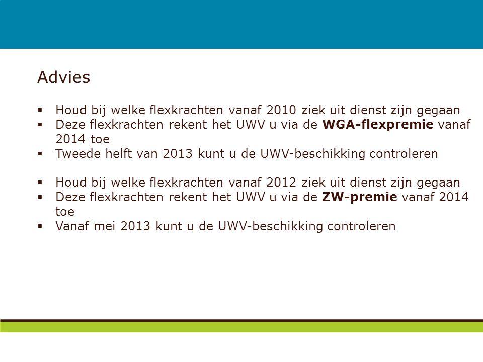 Advies Houd bij welke flexkrachten vanaf 2010 ziek uit dienst zijn gegaan. Deze flexkrachten rekent het UWV u via de WGA-flexpremie vanaf 2014 toe.