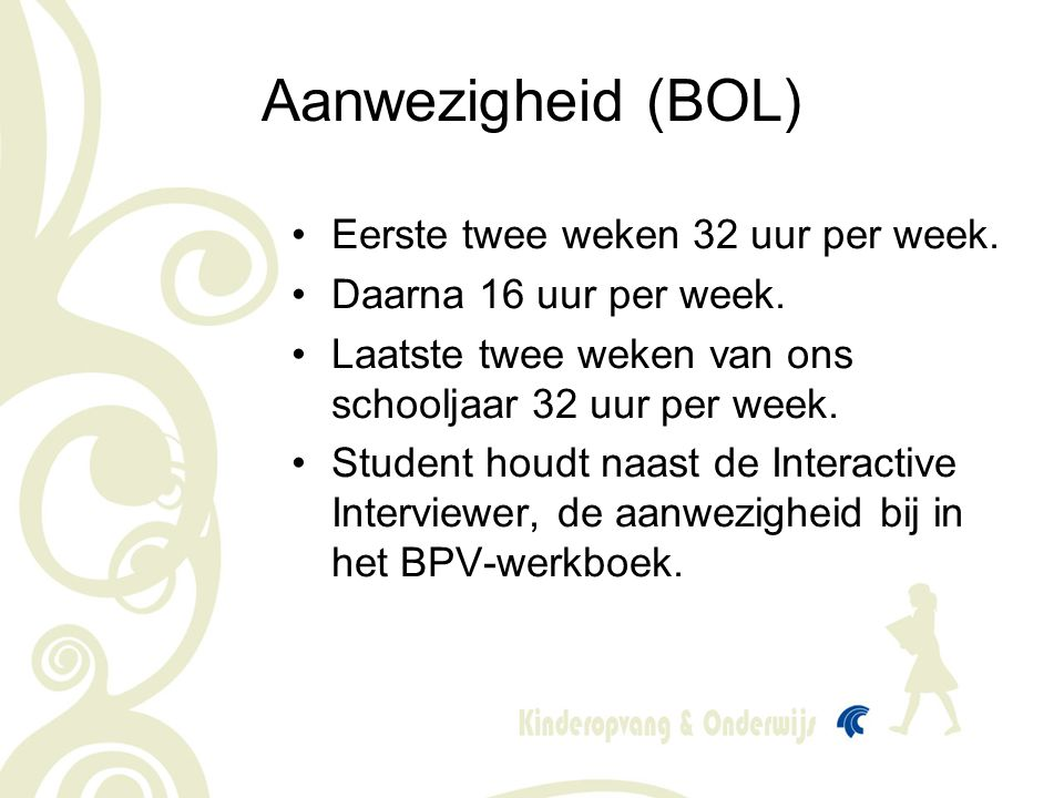 Aanwezigheid (BOL) Eerste twee weken 32 uur per week.
