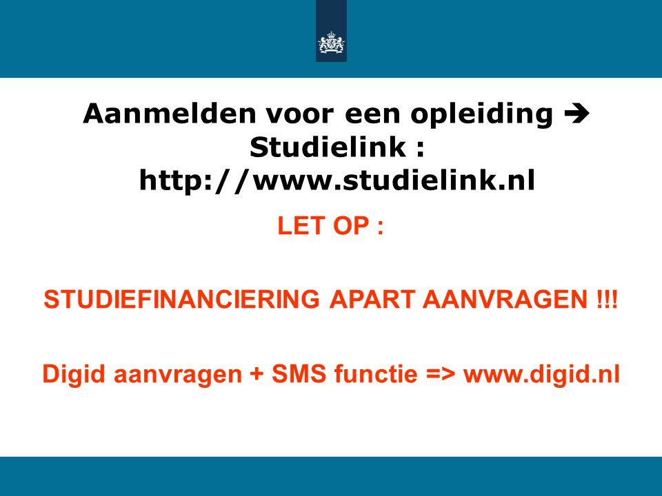 Aanmelden voor een opleiding  Studielink : http://www.studielink.nl