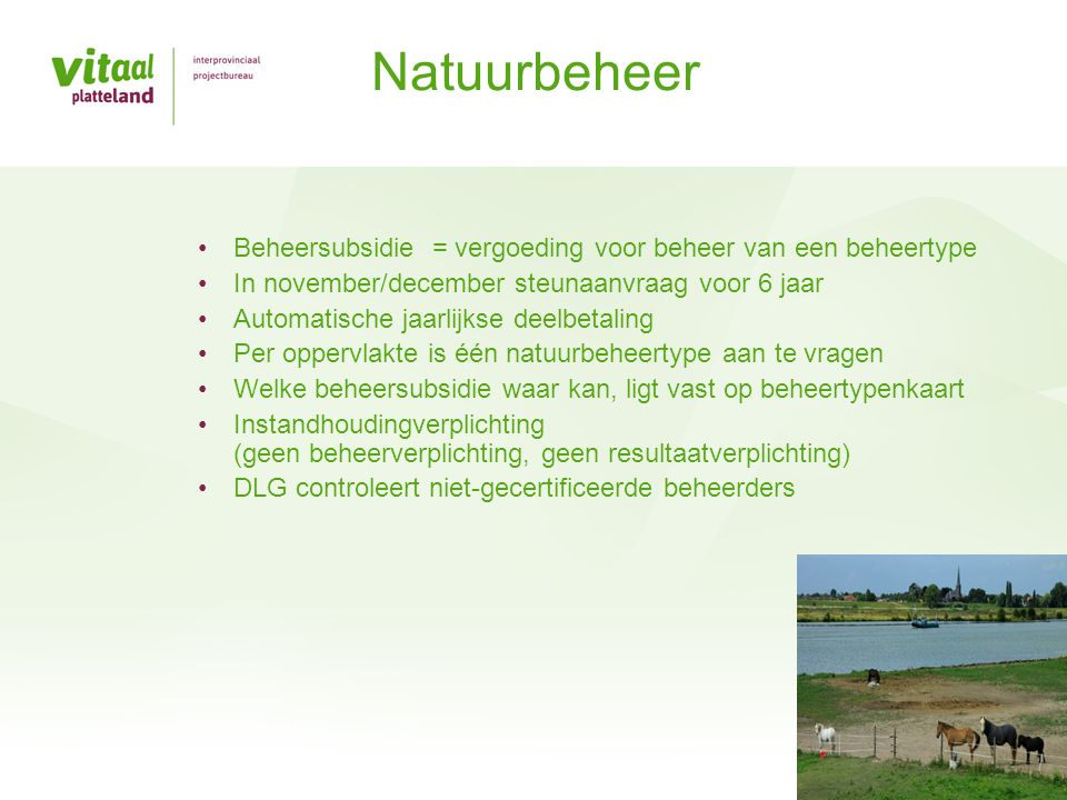 Natuurbeheer Beheersubsidie = vergoeding voor beheer van een beheertype. In november/december steunaanvraag voor 6 jaar.
