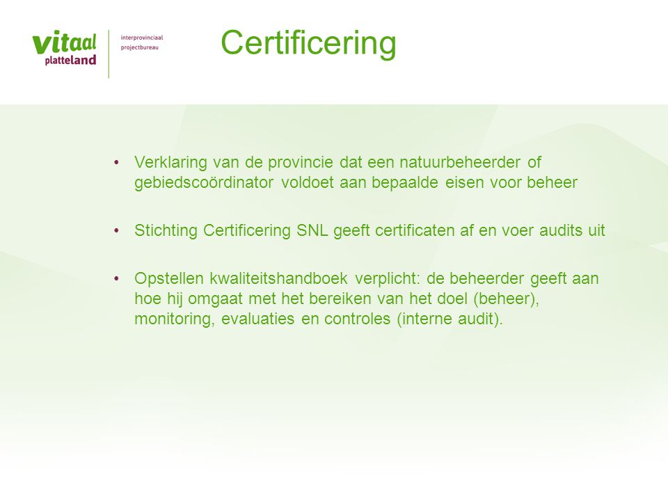 Certificering Verklaring van de provincie dat een natuurbeheerder of gebiedscoördinator voldoet aan bepaalde eisen voor beheer.