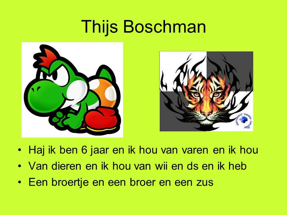 Thijs Boschman Haj ik ben 6 jaar en ik hou van varen en ik hou