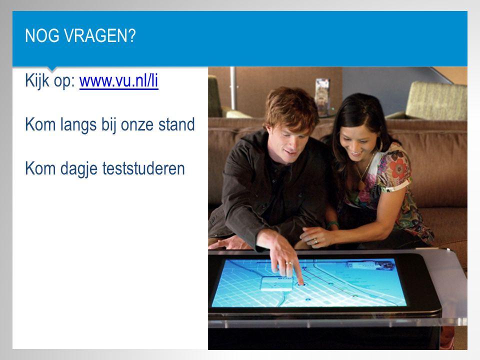 Nog Vragen Kijk op: www.vu.nl/li Kom langs bij onze stand Kom dagje teststuderen