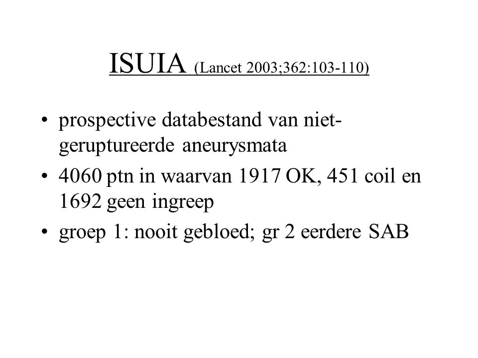 ISUIA (Lancet 2003;362:103-110) prospective databestand van niet-geruptureerde aneurysmata.