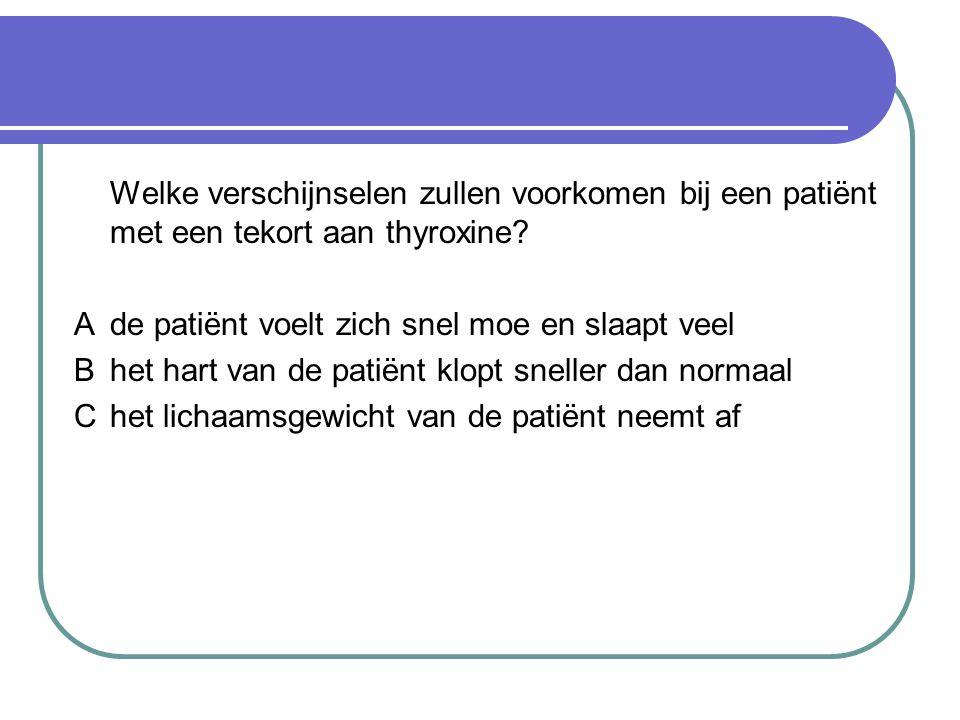 Welke verschijnselen zullen voorkomen bij een patiënt met een tekort aan thyroxine