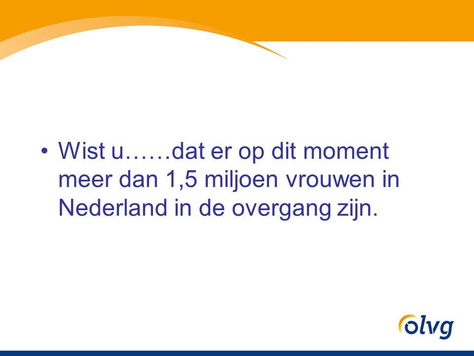 Wist u……dat er op dit moment meer dan 1,5 miljoen vrouwen in Nederland in de overgang zijn.