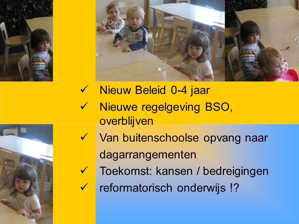 Nieuw Beleid 0-4 jaar Nieuwe regelgeving BSO, overblijven. Van buitenschoolse opvang naar. dagarrangementen.