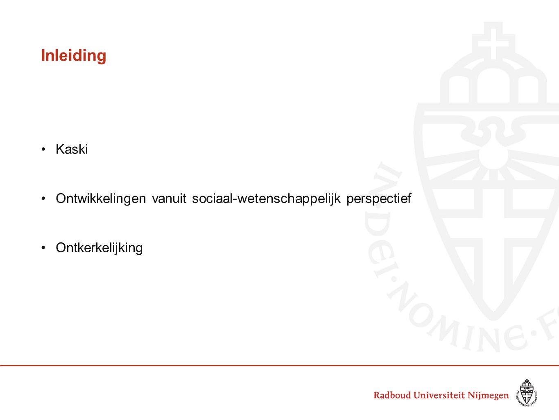 Inleiding Kaski. Ontwikkelingen vanuit sociaal-wetenschappelijk perspectief. Ontkerkelijking. 1946.