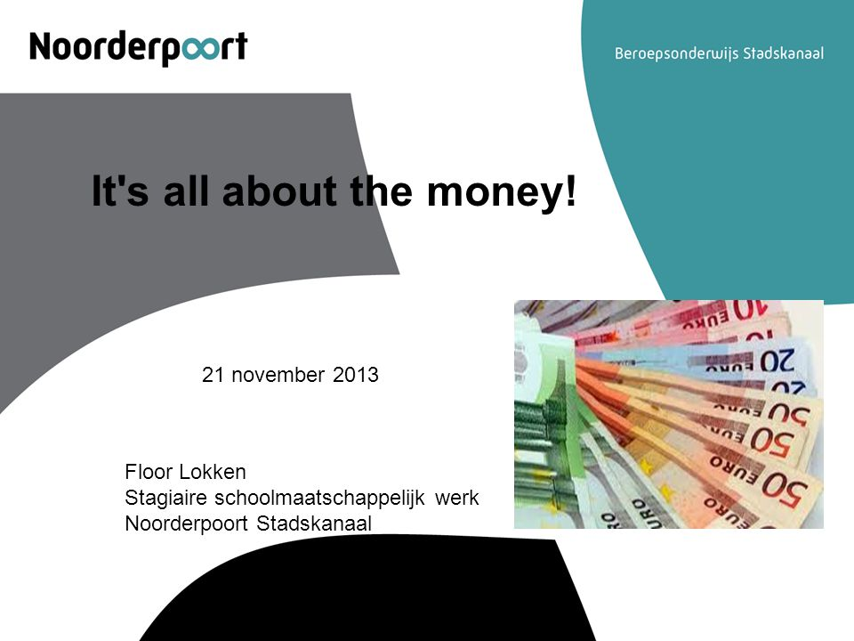 It s all about the money! 21 november 2013
