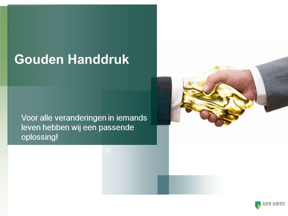 Gouden Handdruk Voor alle veranderingen in iemands leven hebben wij een passende oplossing.