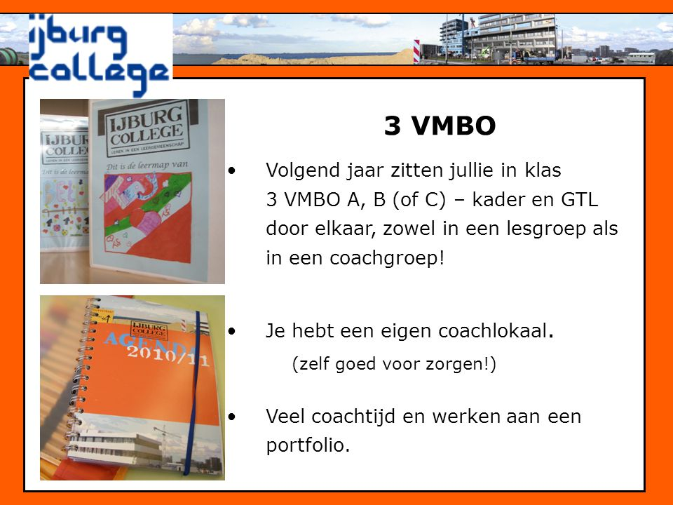 3 VMBO Volgend jaar zitten jullie in klas 3 VMBO A, B (of C) – kader en GTL door elkaar, zowel in een lesgroep als in een coachgroep!