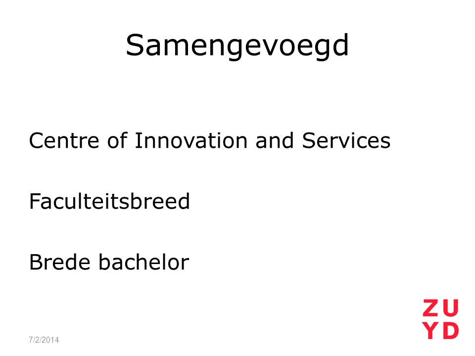 Samengevoegd Centre of Innovation and Services Faculteitsbreed Brede bachelor 4/3/2017