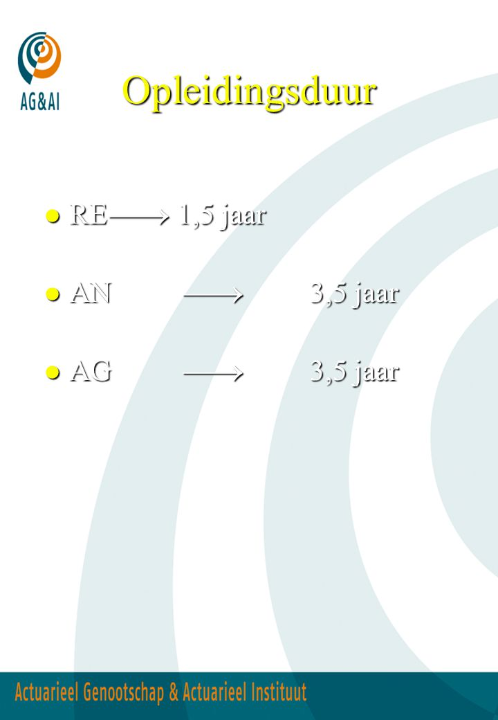 Opleidingsduur RE  1,5 jaar AN  3,5 jaar AG  3,5 jaar