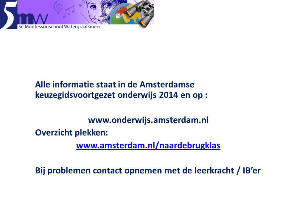 Alle informatie staat in de Amsterdamse keuzegidsvoortgezet onderwijs 2014 en op : www.onderwijs.amsterdam.nl Overzicht plekken: www.amsterdam.nl/naardebrugklas Bij problemen contact opnemen met de leerkracht / IB'er