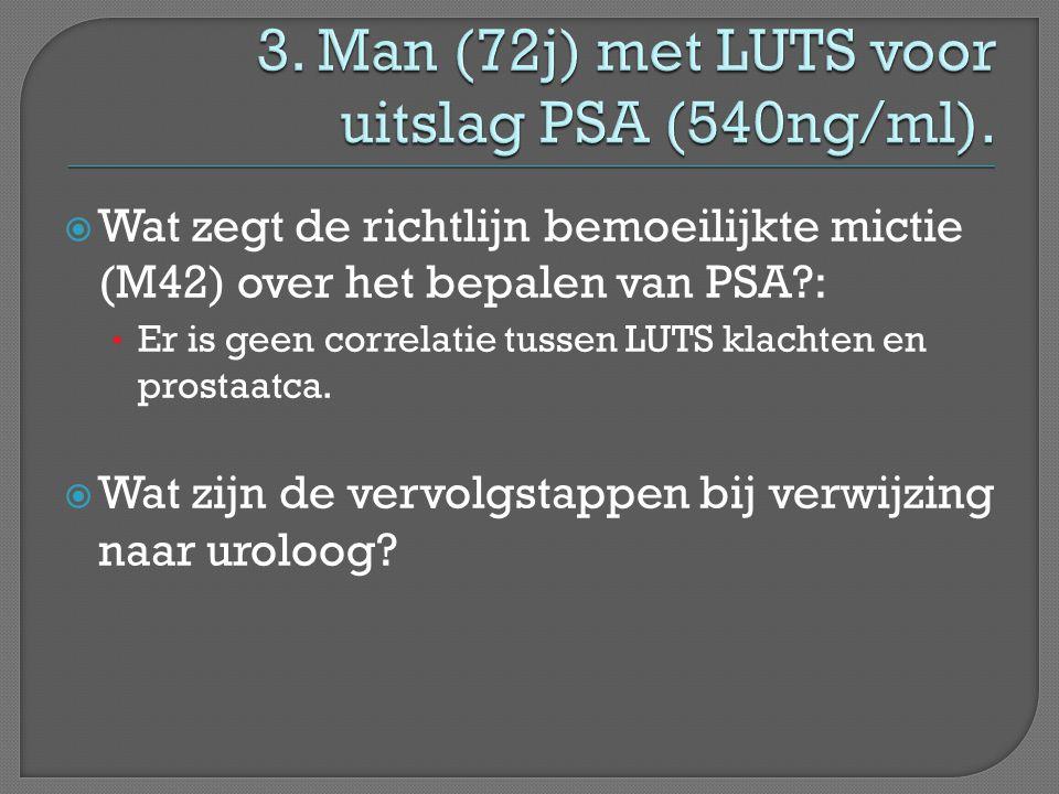 3. Man (72j) met LUTS voor uitslag PSA (540ng/ml).