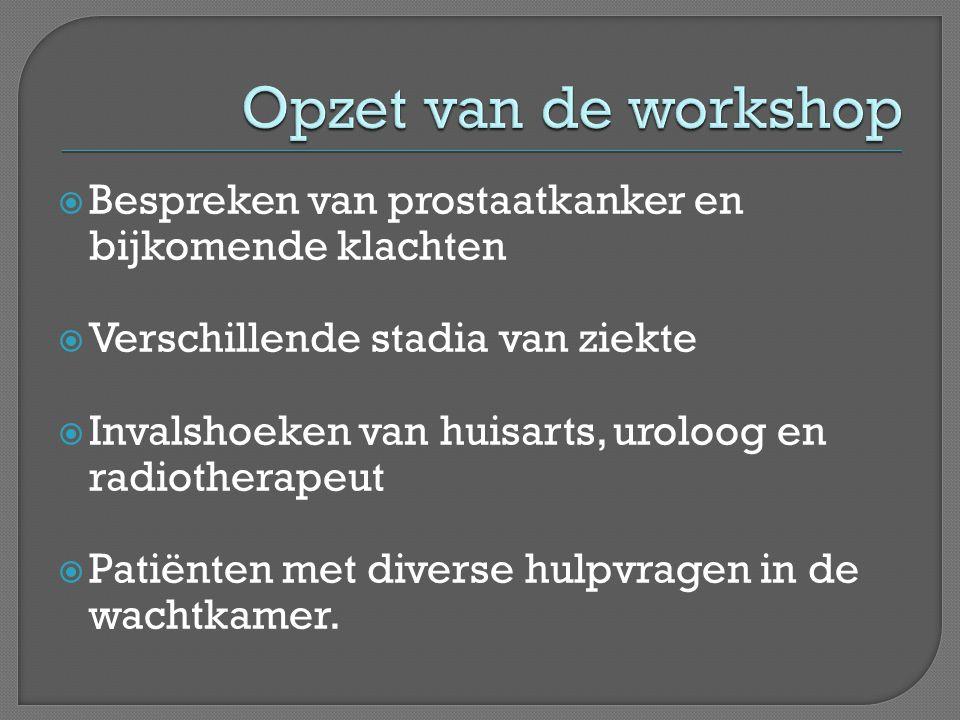 Opzet van de workshop Bespreken van prostaatkanker en bijkomende klachten. Verschillende stadia van ziekte.