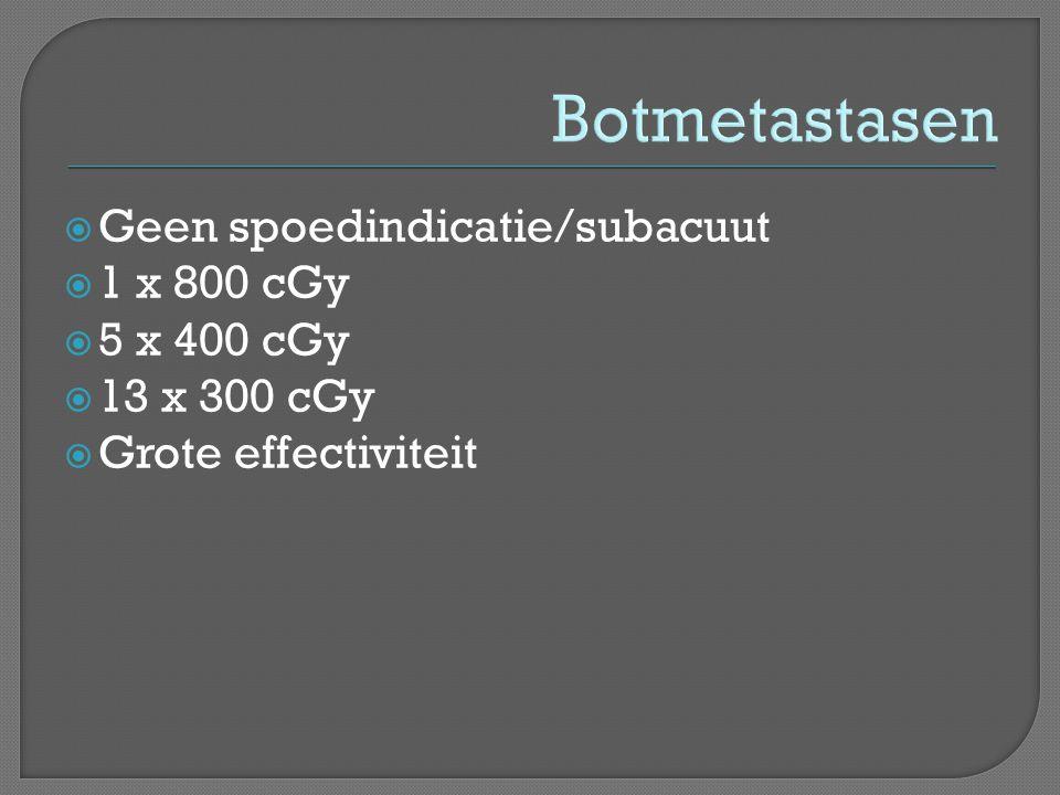 Botmetastasen Geen spoedindicatie/subacuut 1 x 800 cGy 5 x 400 cGy