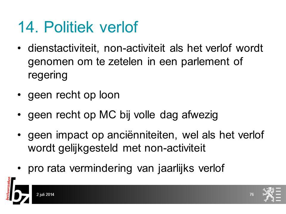 14. Politiek verlof dienstactiviteit, non-activiteit als het verlof wordt genomen om te zetelen in een parlement of regering.