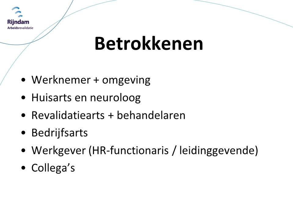Betrokkenen Werknemer + omgeving Huisarts en neuroloog