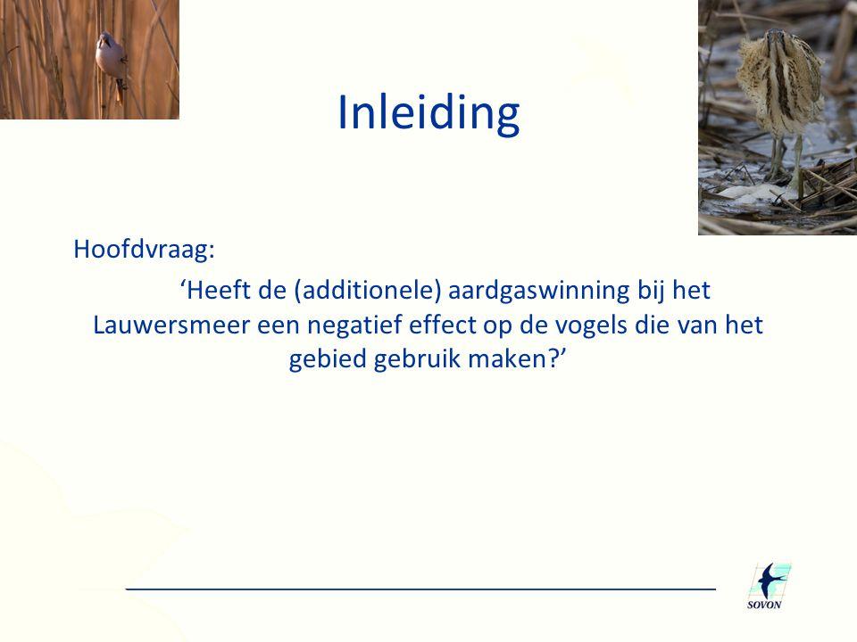 Inleiding Hoofdvraag: 'Heeft de (additionele) aardgaswinning bij het Lauwersmeer een negatief effect op de vogels die van het gebied gebruik maken '