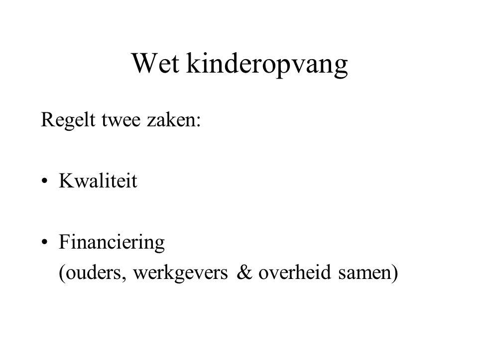 Wet kinderopvang Regelt twee zaken: Kwaliteit Financiering