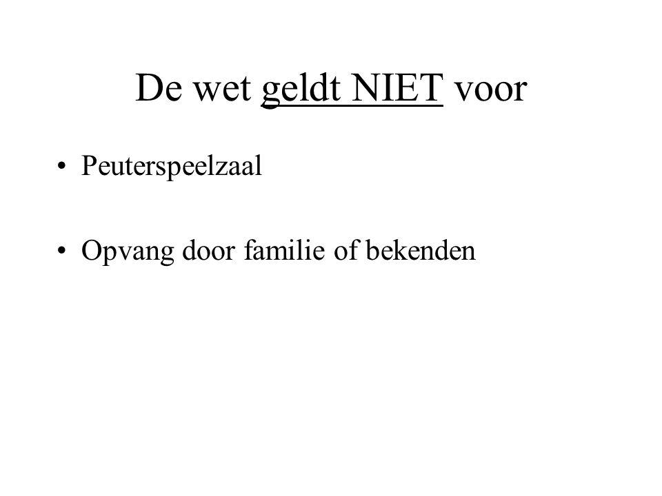 De wet geldt NIET voor Peuterspeelzaal Opvang door familie of bekenden
