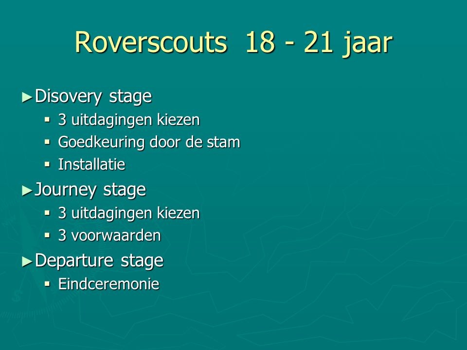 Roverscouts 18 - 21 jaar Disovery stage Journey stage Departure stage