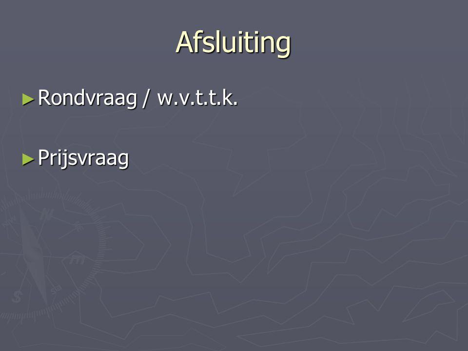 Afsluiting Rondvraag / w.v.t.t.k. Prijsvraag