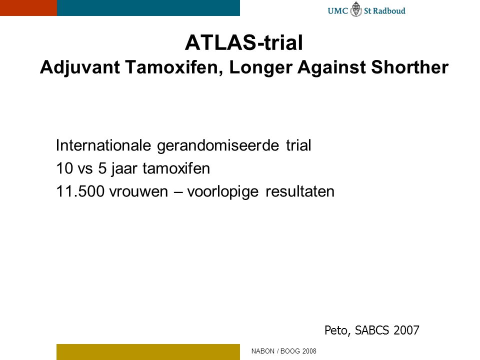 ATLAS-trial Adjuvant Tamoxifen, Longer Against Shorther