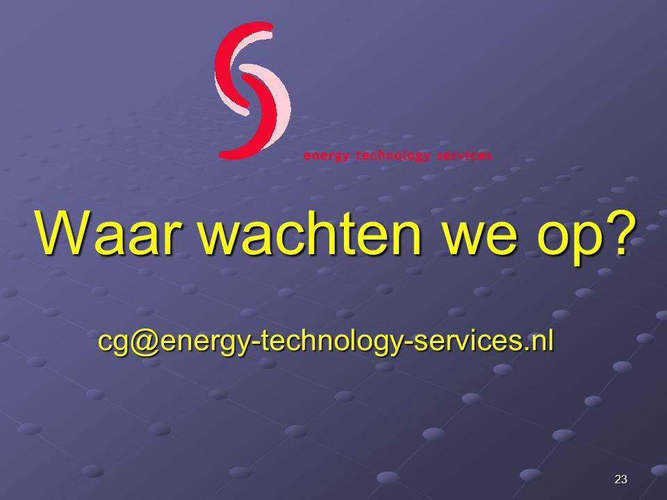 Waar wachten we op cg@energy-technology-services.nl