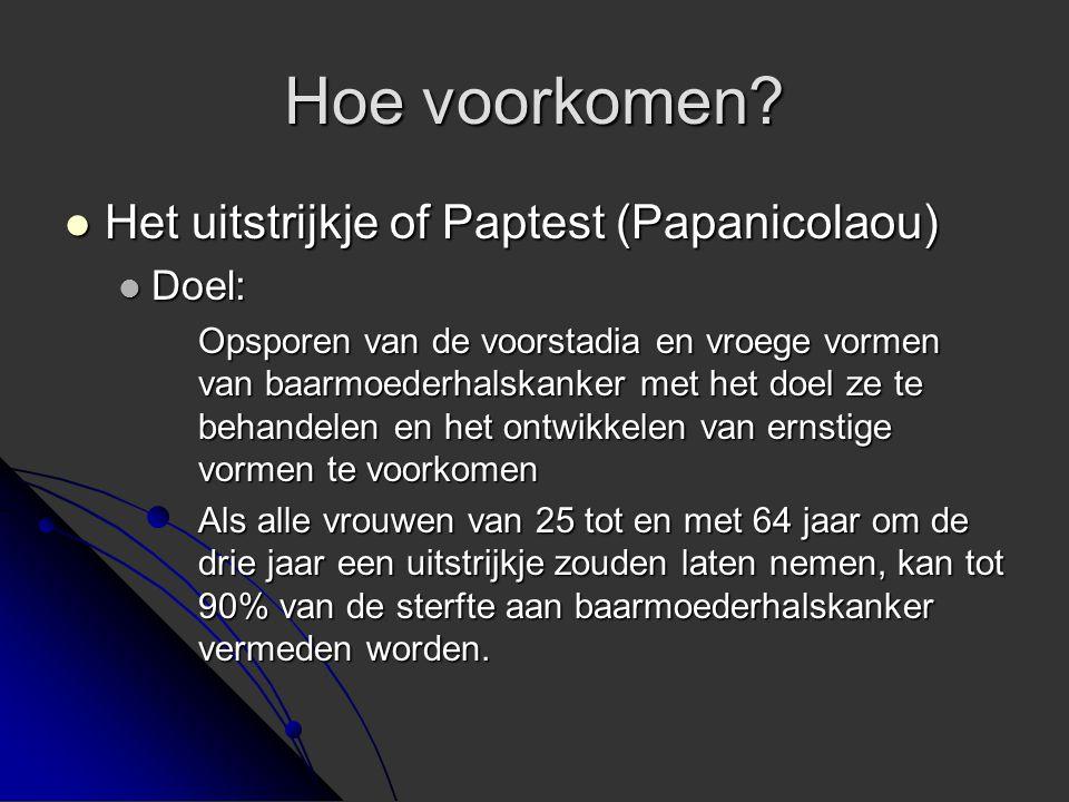Hoe voorkomen Het uitstrijkje of Paptest (Papanicolaou) Doel: