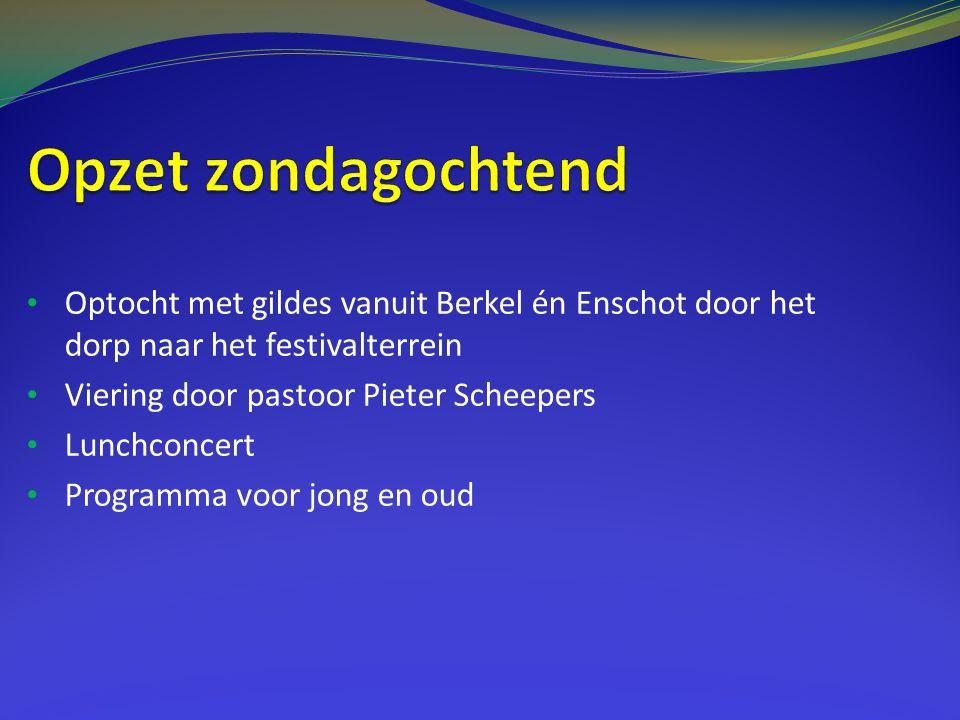 Opzet zondagochtend Optocht met gildes vanuit Berkel én Enschot door het dorp naar het festivalterrein.