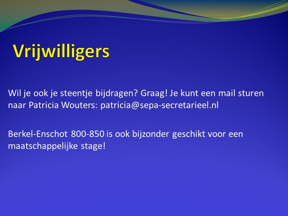 Vrijwilligers Wil je ook je steentje bijdragen Graag! Je kunt een mail sturen naar Patricia Wouters: patricia@sepa-secretarieel.nl.